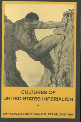 Cultures of United States Imperialism. Amy Kaplan, Donald E. Pease