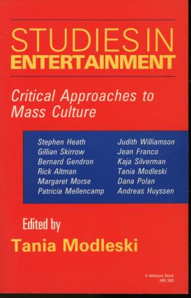 Studies in Entertainment: Critical Approaches to Mass Culture. Tania Modleski