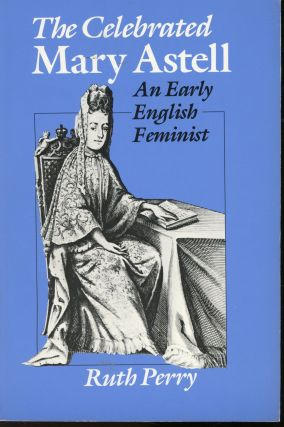 The Celebrated Mary Astell: An Early English Feminist. Ruth Perry