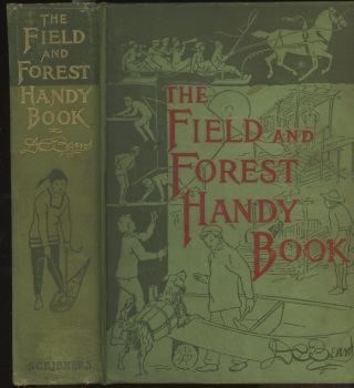 The Field and Forest Handy Book, New Ideas For Out...