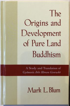 The Origins and Development of Pure Land Buddhism: A Study and Translation of Gyonen's Jodo Homon...