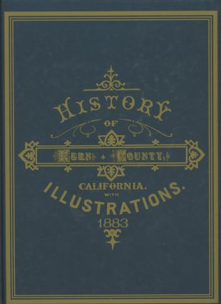 History of Kern County, California: With Illustrations, Descriptive of its Scenery, Farms, Residences, Public Buildings, Factories, Hotels, Business Houses, Schools, Churches, and Mines: From Original Drawings, with Biographical Sketches