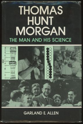 Thomas Hunt Morgan: The Man and His Science. Garland Allen