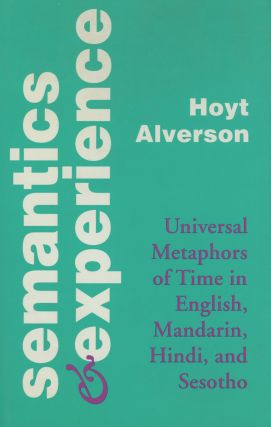 Semantics and Experience: Universal Metaphors of Time in English, Mandarin...