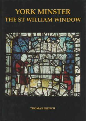 York Minister: The St William Window (Corpus Vitrearum Medii Aevi...