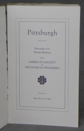 Pittsburgh: Souvenir of the Spring Meeting of the American Society of Mechanical Engineers; May 14 to 17, 1928