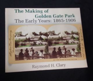 The Making of Golden Gate Park, Vol. 1, SIGNED by author Raymond H. Clary. Raymond H. Clary,...