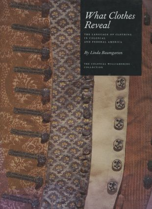 What Clothes Reveal: The Language of Clothing in Colonial and Federal America: The Colonial...