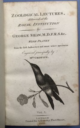 General Zoology, or Systematic Natural History, Vols. 1-11 (I-XI) in 22 volumes, plus Zoological Lectures delivered at the Royal Institution in the Years 1806 and 1807, 2 volumes (1809)