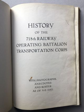 History of the 718th Railway Operating Battalion Transportation Corps, with photographs, anecdotes and roster as of V-E Day