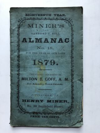 Miner's old Sanford C. Hill (Pittsburgh) Almanac no. 18, 1879