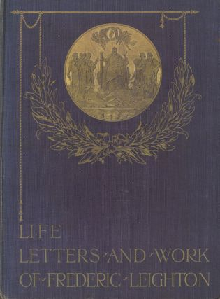 The Life, Letters and Work of Frederic Leighton, Vol. I