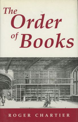The Order of Books: Readers, Authors, and Libraries in Europe...