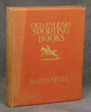 Old English Sporting Books. Ralph Nevill, Geoffrey Holme