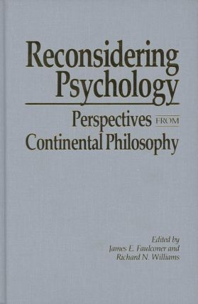 Reconsidering Psychology: Perspectives from Continental Philosophy. James E. Faulconer, RIchard...