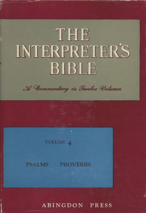 The Interpreter's Bible, A Commentary in Twelve Volumes, Volume 4: Psalms & Proverbs. George...