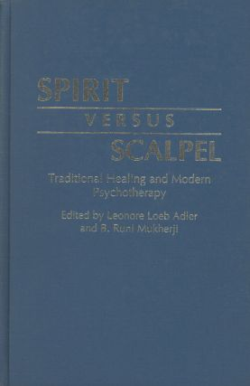 Spirit Versus Scalpel: Traditional Healing and Modern Psychotherapy. Leonore Loeb Adler, ed., ed....