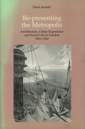 Re-presenting the Metropolis: Architecture, Urban Experience and Social Life in...