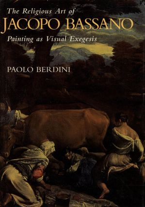 The Religious Art of Jacopo Bassano: Painting as Visual Exegesis by Paolo Berdini. Paolo Berdini,...