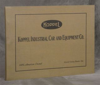 Koppel; Koppel Industrial Car and Equipment Co.; General Catalog Number One. Koppel, The Koppel...
