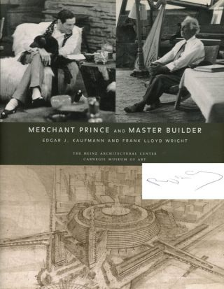Merchant Prince and Master Builder: Edgar J. Kaufmann and Frank...