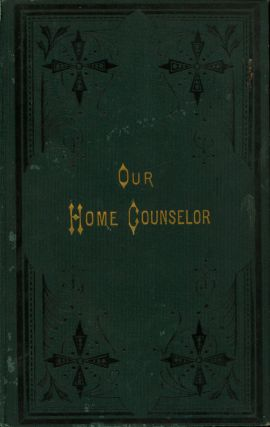Our Home Counselor: A Practical Cyclopedia for Daily Use Containing...