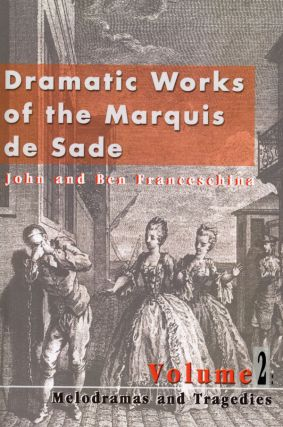 Dramatic Works of the Marquis de Sade, Volume 2: Melodramas & Tragedies