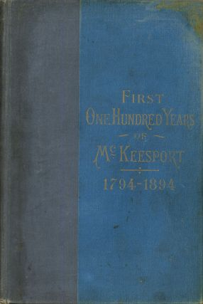 The First One Hundred Years of McKeesport; An Historical and...