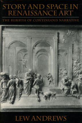 Story and Space in Renaissance Art: The Rebirth of Continuous Narrative. Lew Andrews