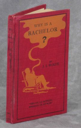 Why is a Bachelor?; Lecture Before the Ohio Chautauqua at Waverly, Kansas, Aug. 18, 1905. J. I....