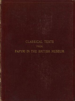 Classical Texts from Papyri in the British Museum; Including the...