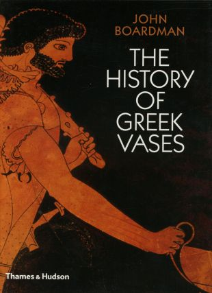 The History of Greek Vases: Potters, Painters, and Pictures