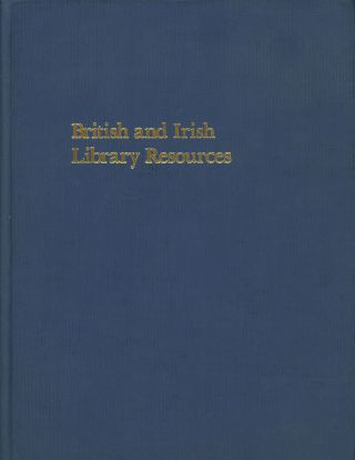 British and Irish Library Resources, A Bibliographical Guide; A Revised...
