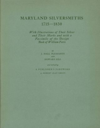 Maryland Silversmiths, 1715-1830: With Illustrations of Their Silver and Their...