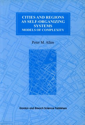 Cities and Regions as Self-Organizing Systems: Models of Complexity; Environmental...