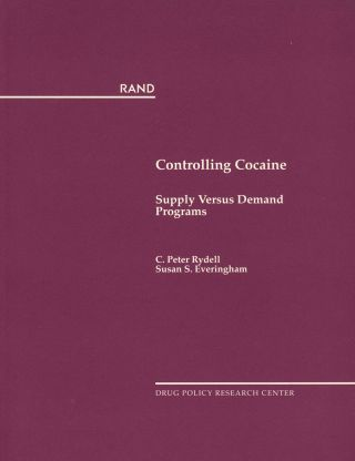 Controlling Cocaine: Supply Versus Demand Programs. C. Peter Rydell, Susan S. Everingham