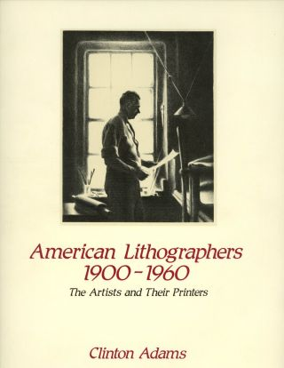 American Lithographers, 1900-1960: The Artists and Their Printers. Clinton Adams