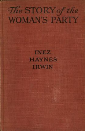 The Story of the Woman's Party. Inez Haynes Irwin