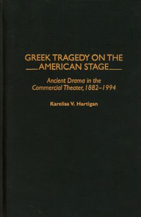 Greek Tragedy on the American Stage: Ancient Drama in the...