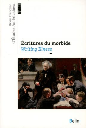 Ecritures de morbide / Writing Illness; Revue Francaise d'Etudes Americaines, no. 143. Pascale...