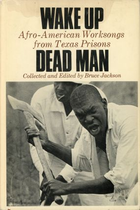 Wake Up Dead Man: Afro-American Worksongs From Texas Prisons