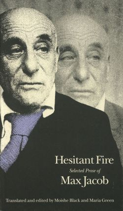 Hesitant Fire: Selected Prose of Max Jacob; French Modernist Library. Max Jacob, ed. Moishe...