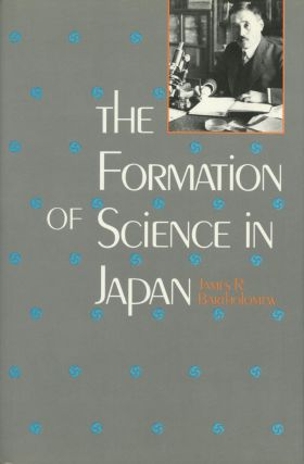 The Formation of Science in Japan: Building a Research Tradition. James R. Bartholomew
