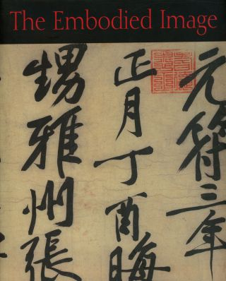 The Embodied Image: Chinese Calligraphy From the John B. Elliott...