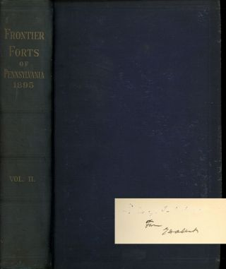 Report of the Commission to Locate the Site of the Frontier Forts of Pennsylvania, Volume Two....