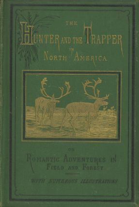 The Hunter and the Trapper in North America; Or, Romantic...