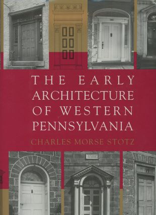 The Early Architecture of Western Pennsylvania: A Record of Building Before 1860, Based upon the...