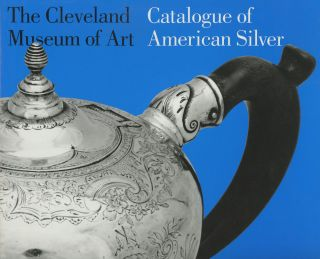 Catalogue of American Silver: The Cleveland Museum of Art