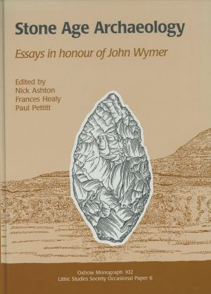 Stone Age Archaeology: Essays in Honour of John Wymer; Oxbow...