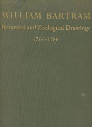 William Bartram: Botanical and Zoological Drawings, 1756-1788; Reproduced from the...